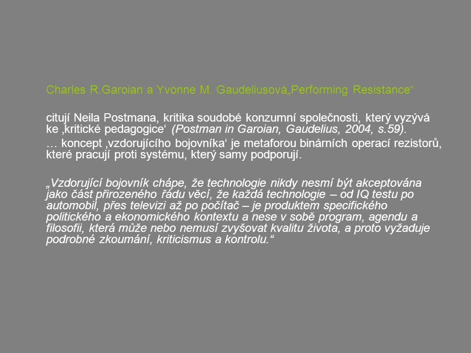 """Charles R.Garoian a Yvonne M. Gaudeliusová""""Performing Resistance"""" citují Neila Postmana, kritika soudobé konzumní společnosti, který vyzývá ke 'kritic"""