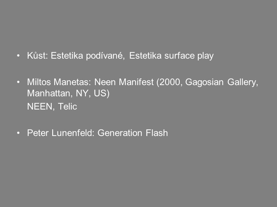 Kůst: Estetika podívané, Estetika surface play Miltos Manetas: Neen Manifest (2000, Gagosian Gallery, Manhattan, NY, US) NEEN, Telic Peter Lunenfeld: Generation Flash