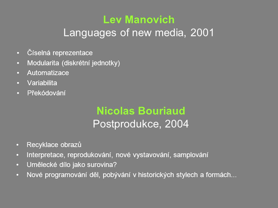 Lev Manovich Languages of new media, 2001 Číselná reprezentace Modularita (diskrétní jednotky) Automatizace Variabilita Překódování Nicolas Bouriaud P