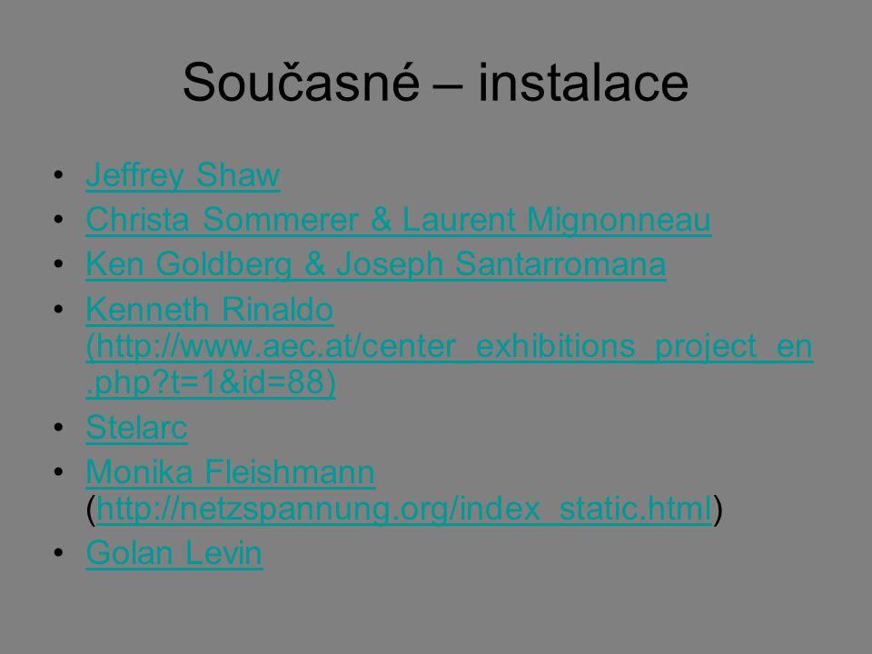Současné – instalace Jeffrey Shaw Christa Sommerer & Laurent Mignonneau Ken Goldberg & Joseph Santarromana Kenneth Rinaldo (http://www.aec.at/center_e