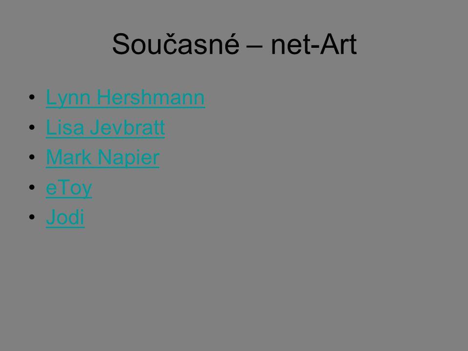 Současné – net-Art Lynn Hershmann Lisa Jevbratt Mark Napier eToy Jodi