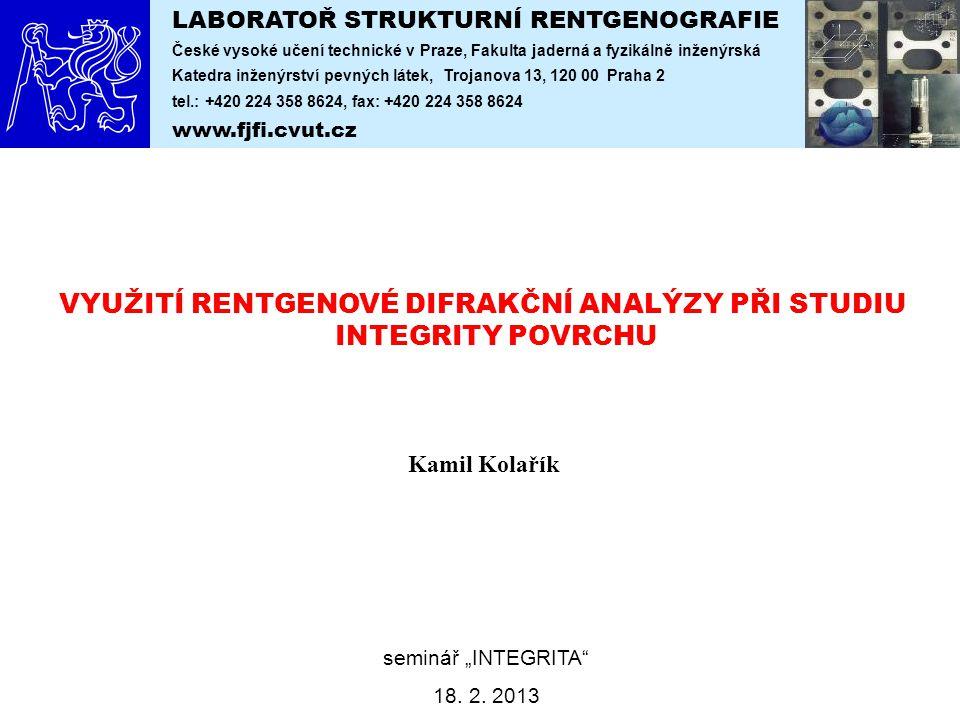 LABORATOŘ STRUKTURNÍ RENTGENOGRAFIE Katedra inženýrství pevných látek FJFI, ČVUT v PRAZE VYUŽITÍ RENTGENOVÉ DIFRAKČNÍ ANALÝZY PŘI STUDIU INTEGRITY POVRCHU Kamil Kolařík Function D(x) calculated for μ r = 1000, σ = 5∙10 6 S∙m -1, f = 70-200 kHz μ r (Fe) = 300 - 10 000, μ r (Co) = 80 - 200 Withers P.