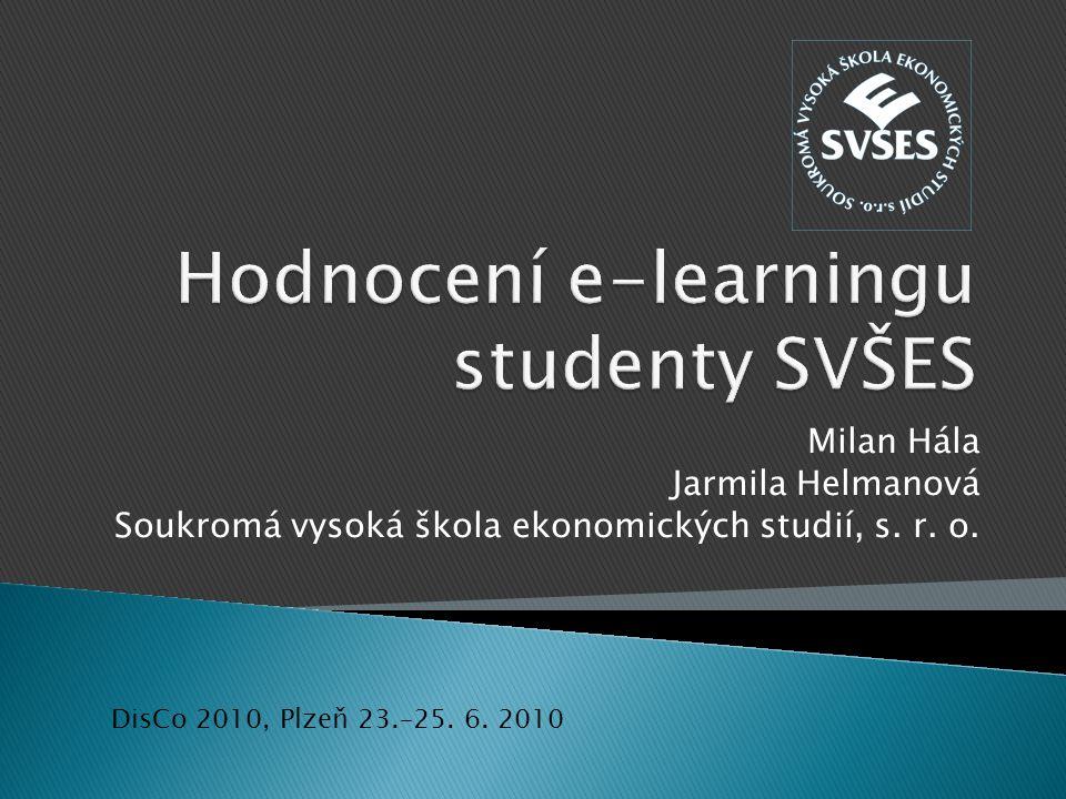 Milan Hála Jarmila Helmanová Soukromá vysoká škola ekonomických studií, s. r. o. DisCo 2010, Plzeň 23.–25. 6. 2010