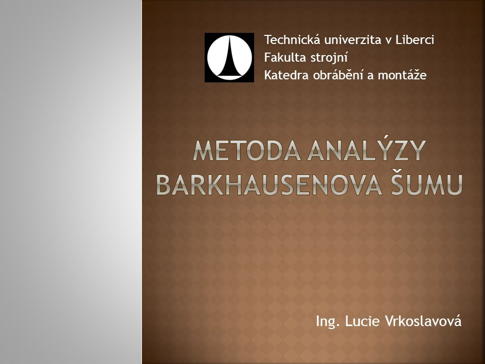 Ing. Lucie Vrkoslavová Technická univerzita v Liberci Fakulta strojní Katedra obrábění a montáže