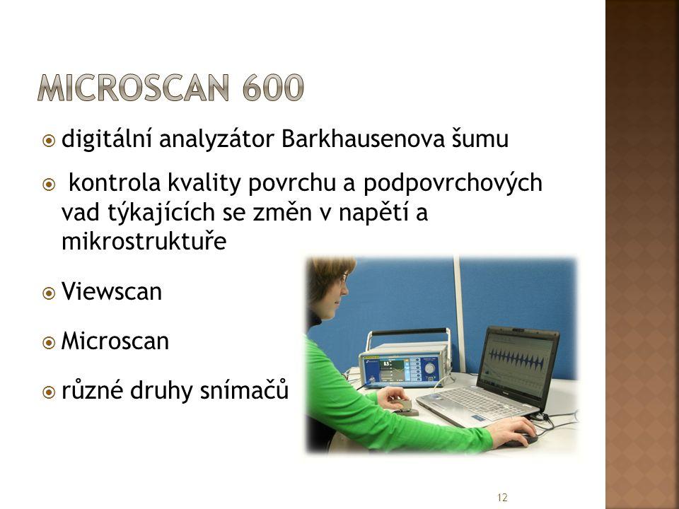  digitální analyzátor Barkhausenova šumu  kontrola kvality povrchu a podpovrchových vad týkajících se změn v napětí a mikrostruktuře  Viewscan  Microscan  různé druhy snímačů 12