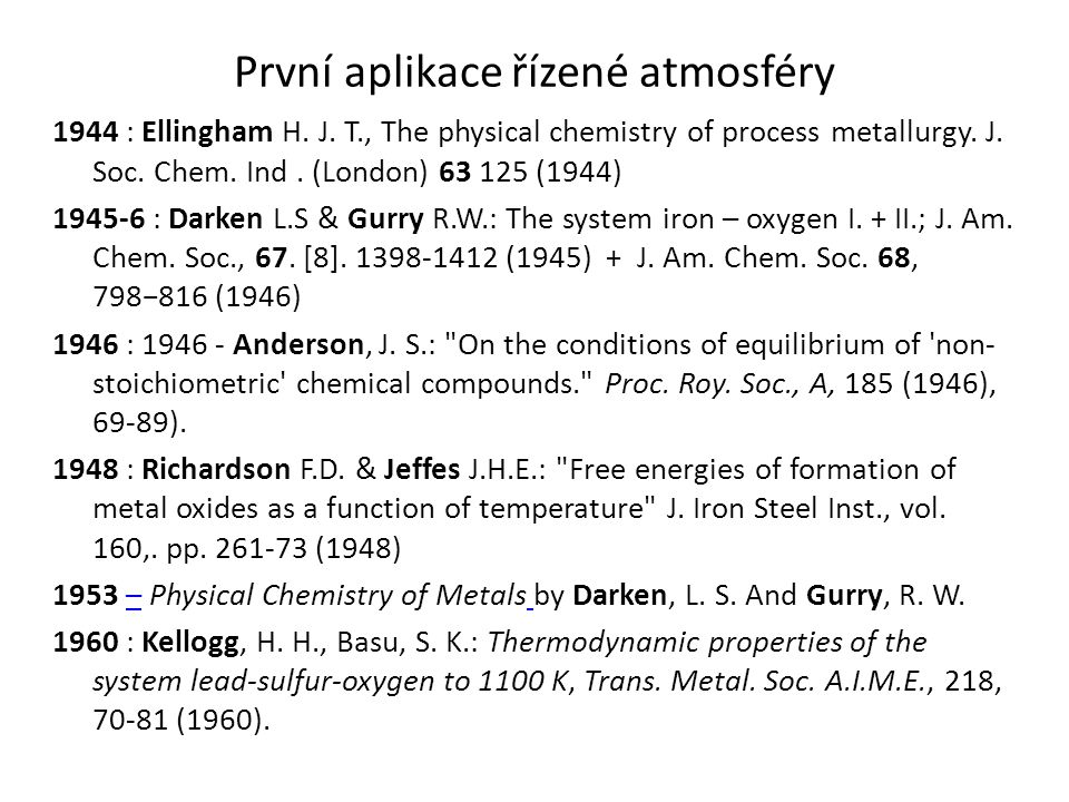 První aplikace řízené atmosféry 1944 : Ellingham H. J. T., The physical chemistry of process metallurgy. J. Soc. Chem. Ind. (London) 63 125 (1944) 194