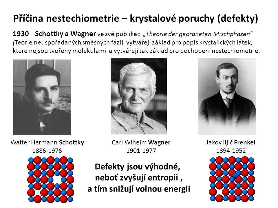 """Příčina nestechiometrie – krystalové poruchy (defekty) 1930 – Schottky a Wagner ve své publikaci """"Theorie der geordneten Mischphasen"""" (Teorie neuspořá"""