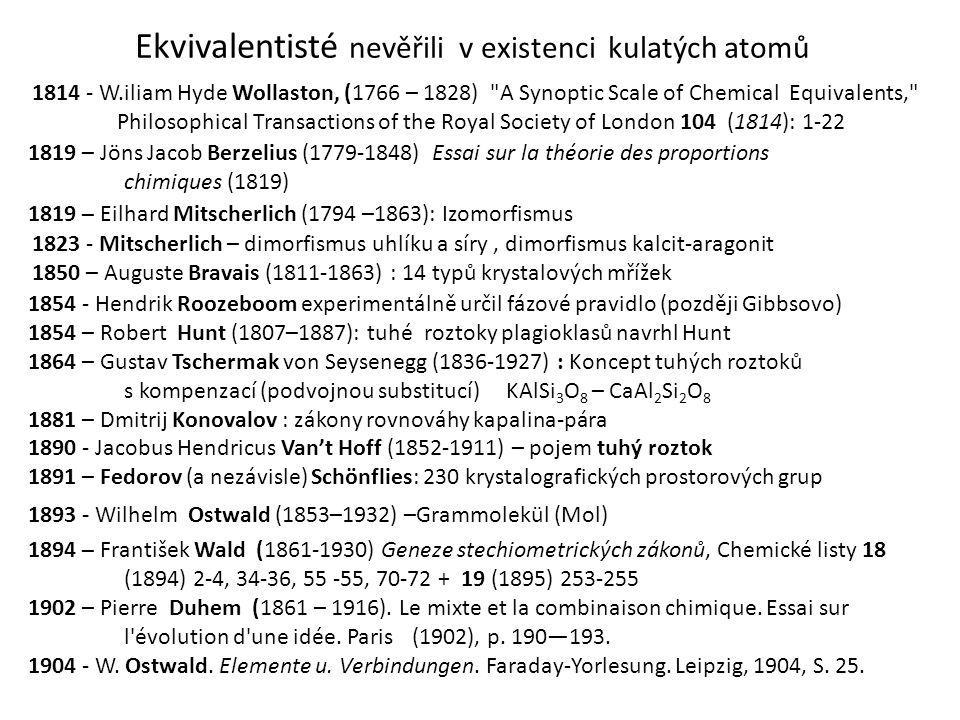 1893 - Wilhelm Ostwald (1853–1932) –Grammolekül (Mol) Ekvivalentisté nevěřili v existenci kulatých atomů 1823 - Mitscherlich – dimorfismus uhlíku a sí