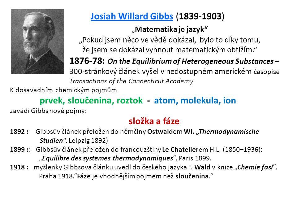 """"""" Matematika je jazyk"""" """"Pokud jsem něco ve vědě dokázal, bylo to díky tomu, že jsem se dokázal vyhnout matematickým obtížím."""" Josiah Willard Gibbs (18"""