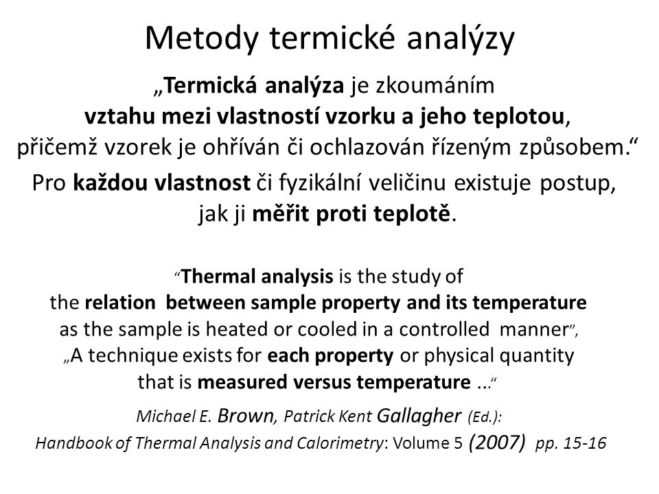 TERMODYNAMICKÉ ÚLOHY V TERMICKÉ ANALÝZE 1. Metody termické analýzy 2. Rovnice křivek TG, DIL, DTA/DSC 3. Rovnovážné pozadí procesů při ohřevu 4. Clape