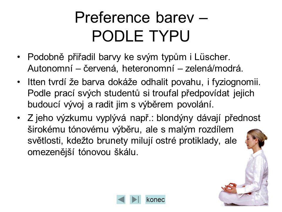 Preference barev – PODLE TYPU Podobně přiřadil barvy ke svým typům i Lüscher. Autonomní – červená, heteronomní – zelená/modrá. Itten tvrdí že barva do