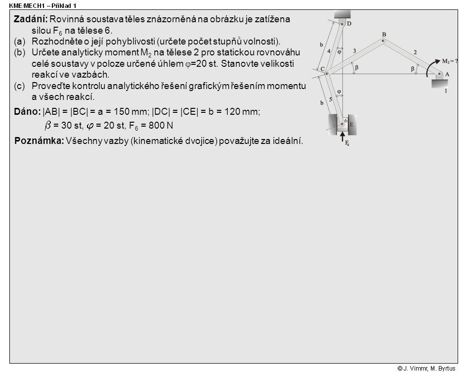 Zadání: Rovinná soustava těles znázorněná na obrázku je zatížena silou F 6 na tělese 6. (a)Rozhodněte o její pohyblivosti (určete počet stupňů volnost
