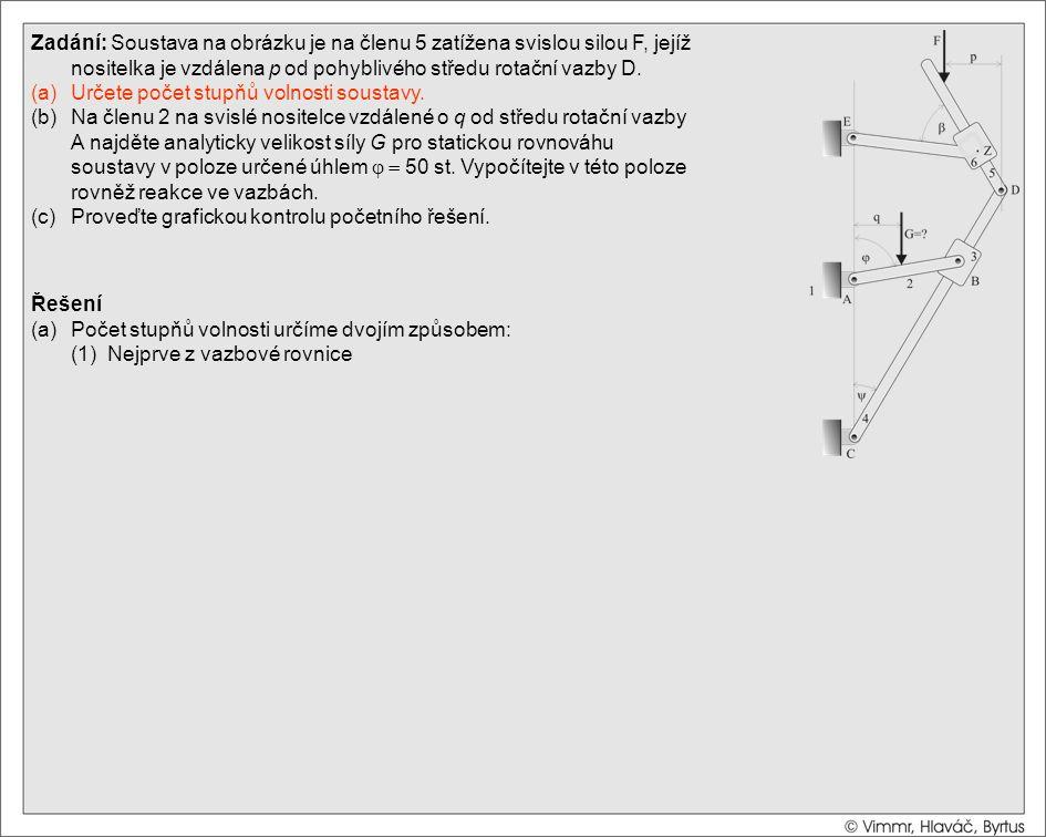 Řešení (a)Počet stupňů volnosti určíme dvojím způsobem: (1) Nejprve z vazbové rovnice Zadání: Soustava na obrázku je na členu 5 zatížena svislou silou