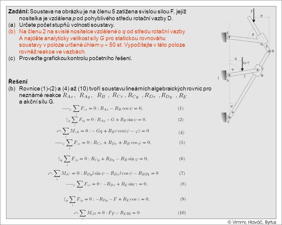 Řešení (b)Rovnice (1)-(2) a (4) až (10) tvoří soustavu lineárních algebraických rovnic pro neznámé reakce,,,,,,, a akční sílu G. Zadání: Soustava na o