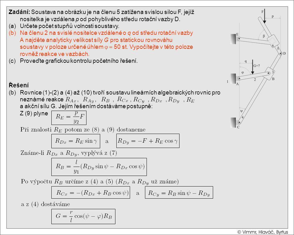 Řešení (b)Rovnice (1)-(2) a (4) až (10) tvoří soustavu lineárních algebraických rovnic pro neznámé reakce,,,,,,, a akční sílu G. Jejím řešením dostává