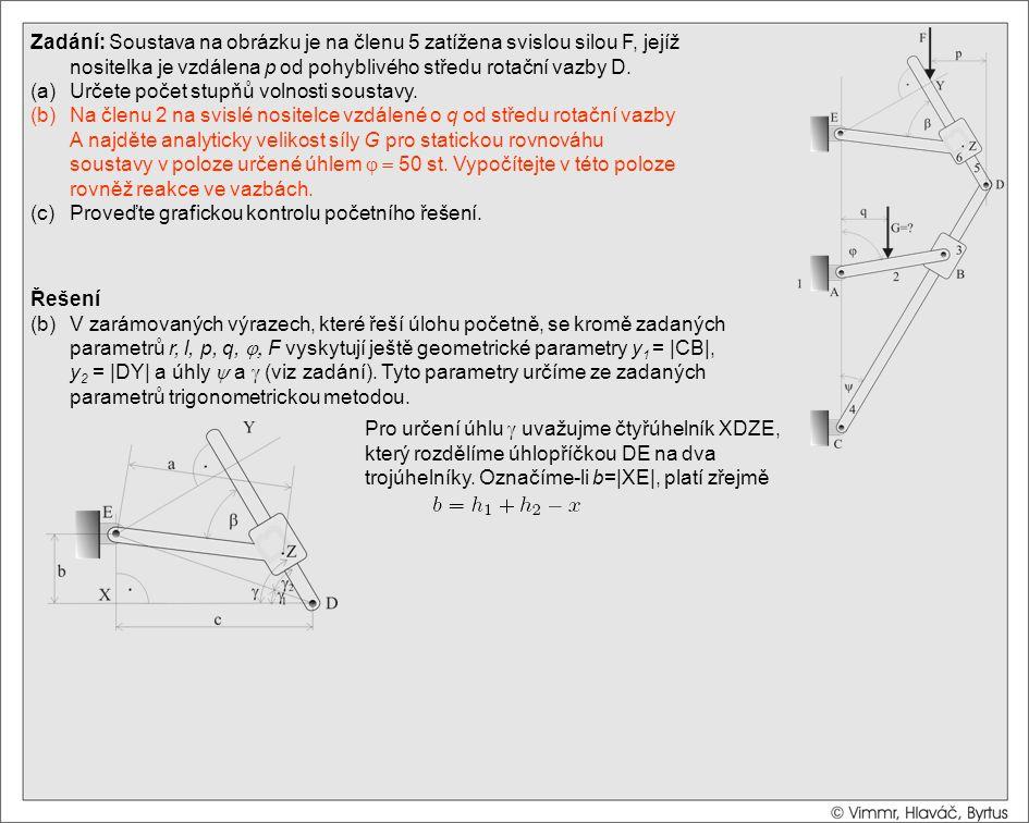 Zadání: Soustava na obrázku je na členu 5 zatížena svislou silou F, jejíž nositelka je vzdálena p od pohyblivého středu rotační vazby D. (a)Určete poč