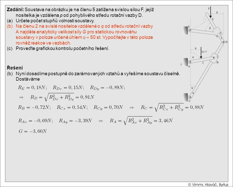 Řešení (b)Nyní dosadíme postupně do zarámovaných vztahů a vyřešíme soustavu číselně. Dostáváme Zadání: Soustava na obrázku je na členu 5 zatížena svis