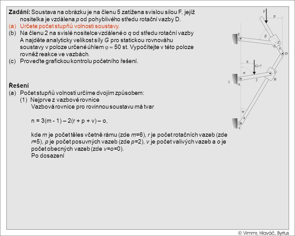 Řešení (a)Počet stupňů volnosti určíme dvojím způsobem: (1) Nejprve z vazbové rovnice Vazbová rovnice pro rovinnou soustavu má tvar n = 3(m - 1) – 2(r