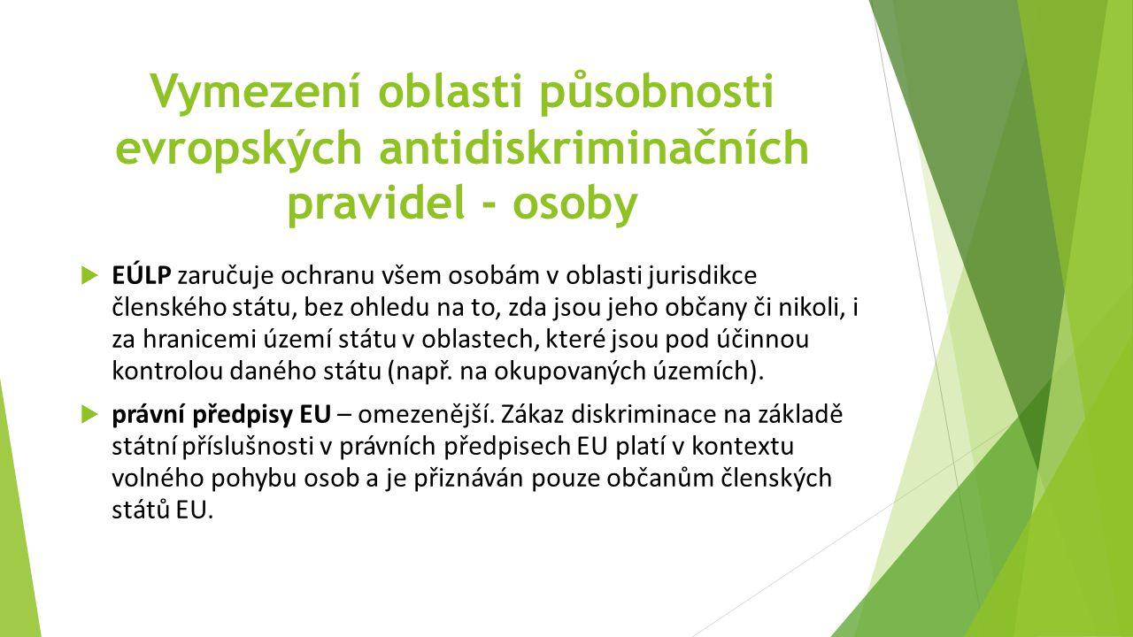 Vymezení oblasti působnosti evropských antidiskriminačních pravidel - osoby  EÚLP zaručuje ochranu všem osobám v oblasti jurisdikce členského státu, bez ohledu na to, zda jsou jeho občany či nikoli, i za hranicemi území státu v oblastech, které jsou pod účinnou kontrolou daného státu (např.