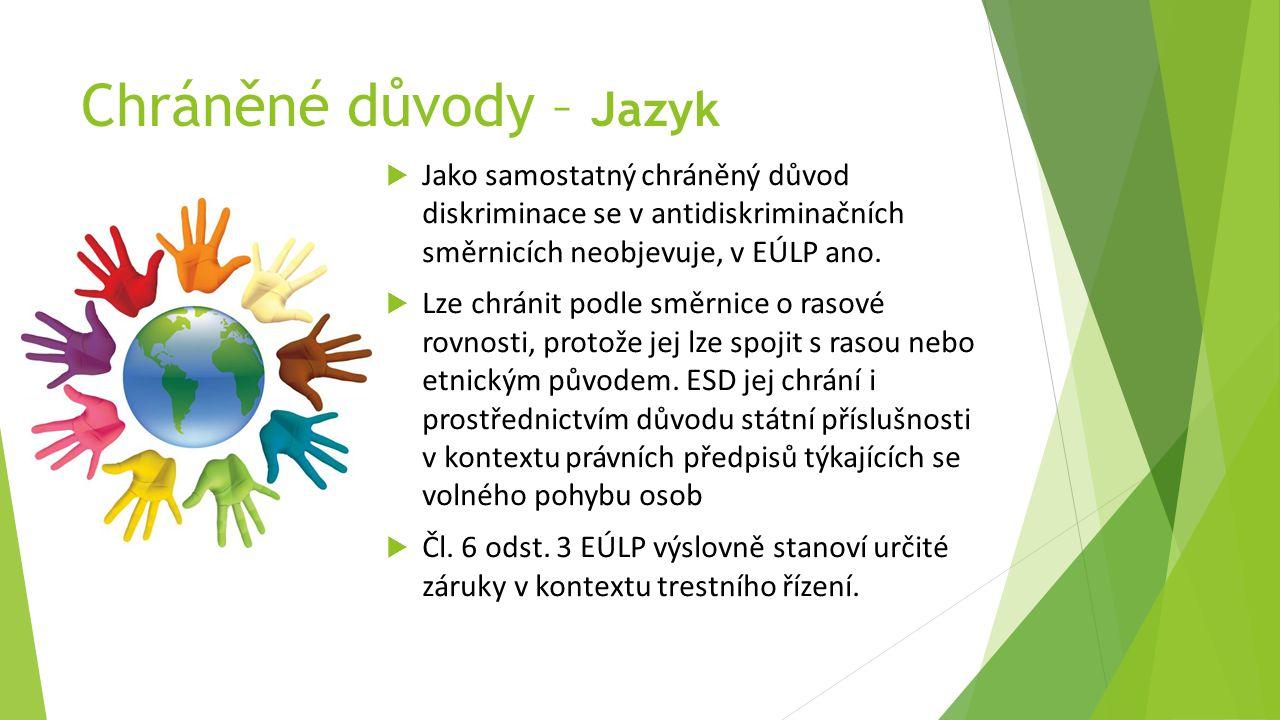 Chráněné důvody – Jazyk  Jako samostatný chráněný důvod diskriminace se v antidiskriminačních směrnicích neobjevuje, v EÚLP ano.