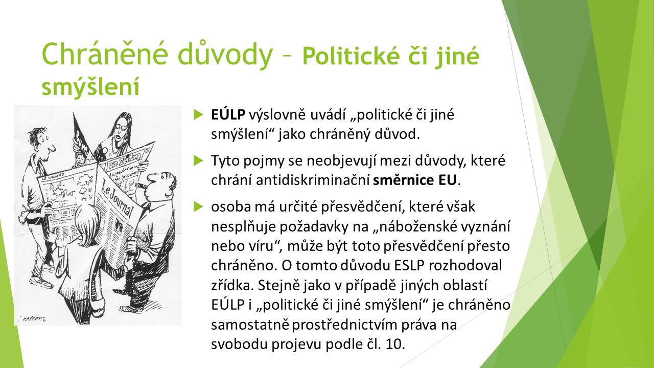 """Chráněné důvody – Politické či jiné smýšlení  EÚLP výslovně uvádí """"politické či jiné smýšlení jako chráněný důvod."""