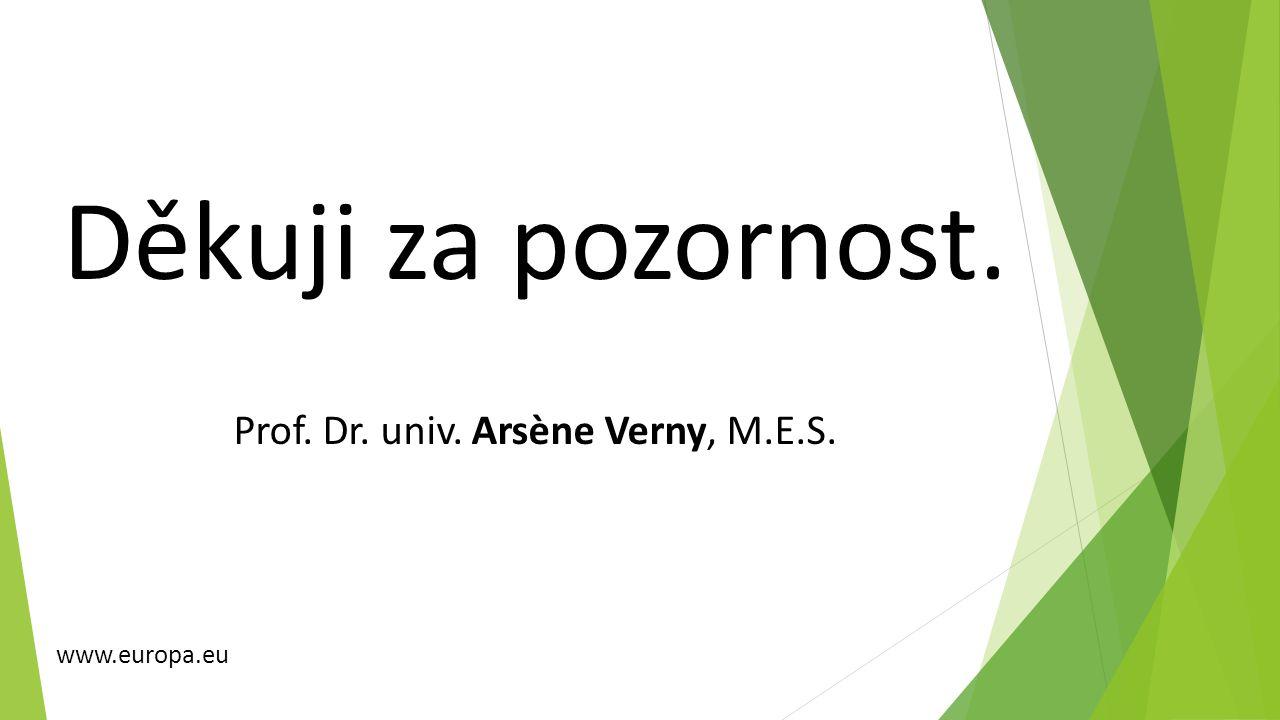 Děkuji za pozornost. Prof. Dr. univ. Arsène Verny, M.E.S. www.europa.eu