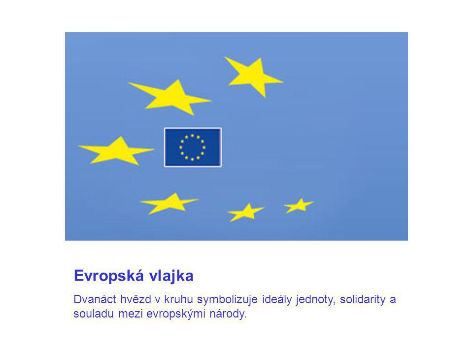 Evropská vlajka Dvanáct hvězd v kruhu symbolizuje ideály jednoty, solidarity a souladu mezi evropskými národy. Evropská vlajka