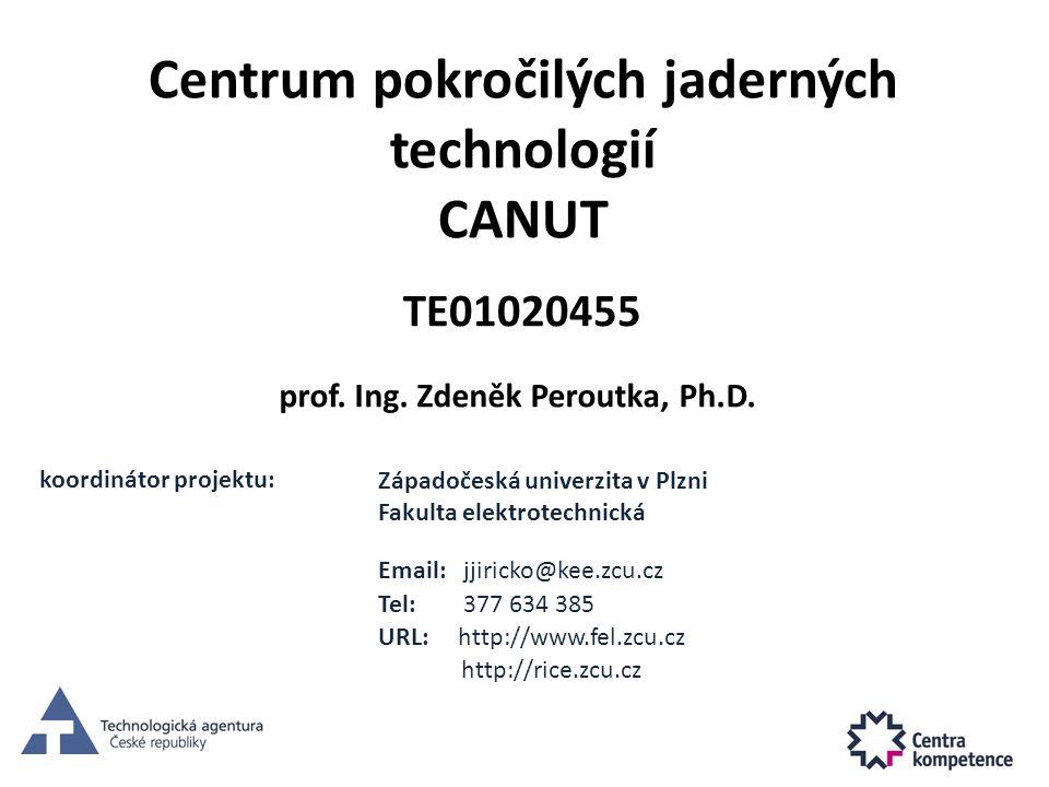 Centrum pokročilých jaderných technologií CANUT prof. Ing. Zdeněk Peroutka, Ph.D. Email: jjiricko@kee.zcu.cz Tel: 377 634 385 URL: http://www.fel.zcu.