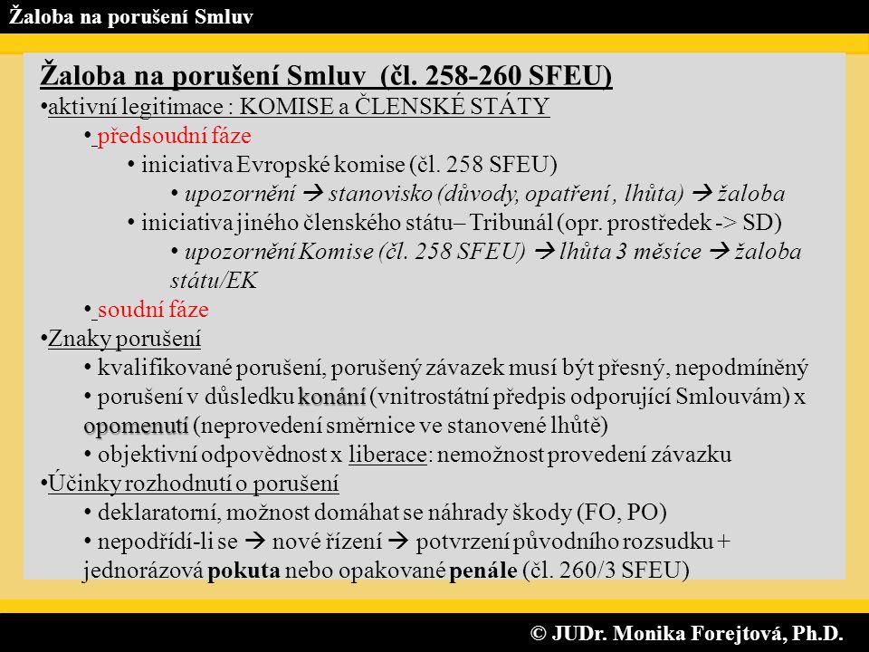 © JUDr. Monika Forejtová, Ph.D. © JUDr. Monika Forejtová, Ph.D. Žaloba na porušení Smluv Žaloba na porušení Smluv (čl. 258-260 SFEU) aktivní legitimac