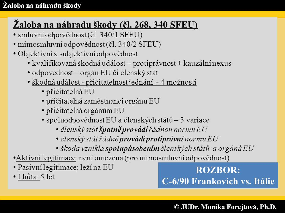 © JUDr. Monika Forejtová, Ph.D. © JUDr. Monika Forejtová, Ph.D. Žaloba na náhradu škody Žaloba na náhradu škody (čl. 268, 340 SFEU) smluvní odpovědnos