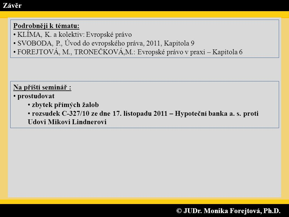 © JUDr. Monika Forejtová, Ph.D. © JUDr. Monika Forejtová, Ph.D. Závěr Na příští seminář : prostudovat zbytek přímých žalob rozsudek C-327/10 ze dne 17