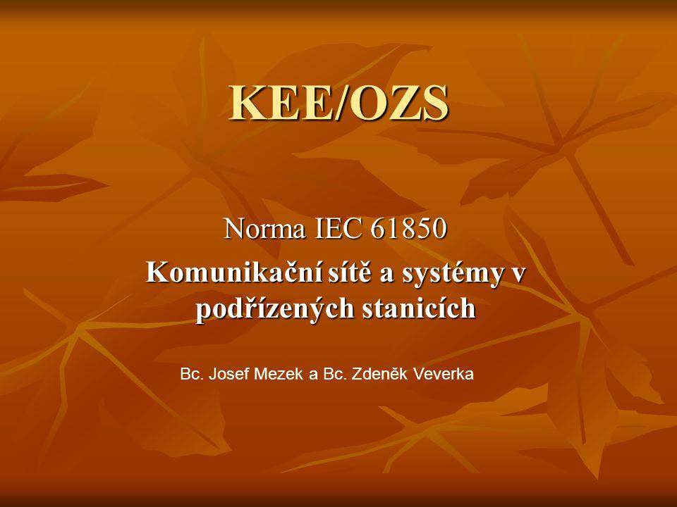 KEE/OZS Norma IEC 61850 Komunikační sítě a systémy v podřízených stanicích Bc. Josef Mezek a Bc. Zdeněk Veverka