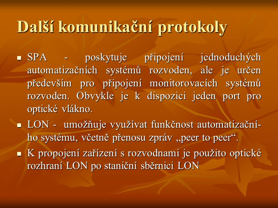 Další komunikační protokoly SPA - poskytuje připojení jednoduchých automatizačních systémů rozvoden, ale je určen především pro připojení monitorovacích systémů rozvoden.