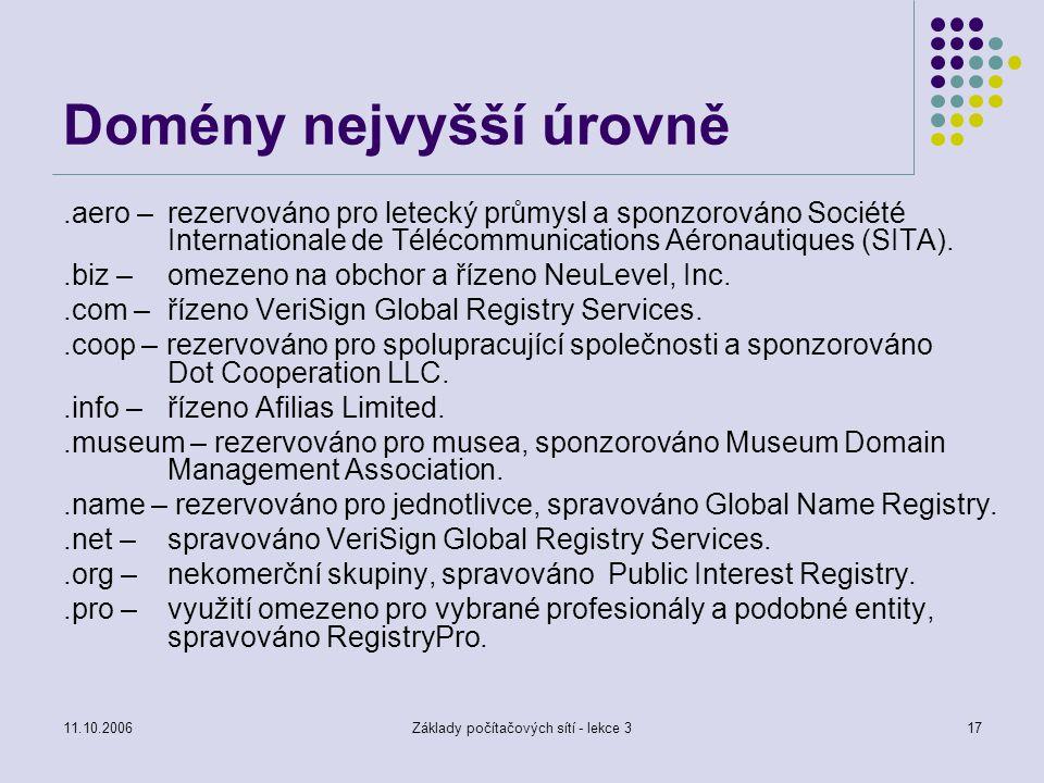 11.10.2006Základy počítačových sítí - lekce 317 Domény nejvyšší úrovně.aero – rezervováno pro letecký průmysl a sponzorováno Société Internationale de
