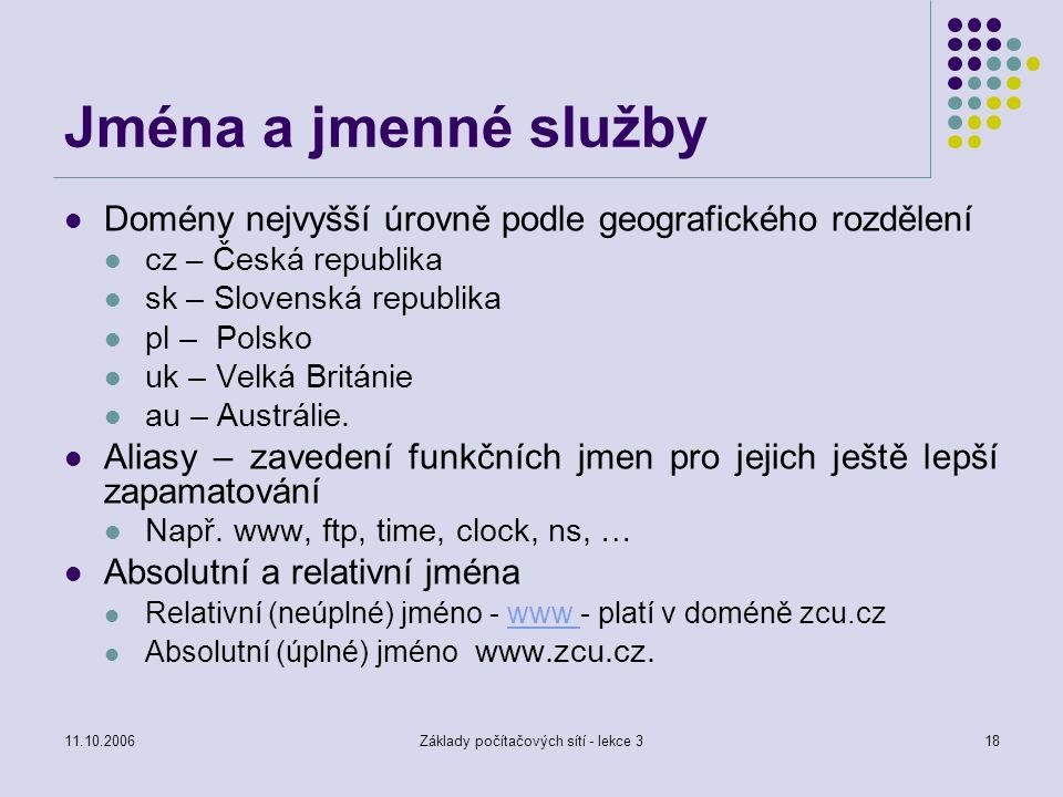 11.10.2006Základy počítačových sítí - lekce 318 Jména a jmenné služby Domény nejvyšší úrovně podle geografického rozdělení cz – Česká republika sk – S