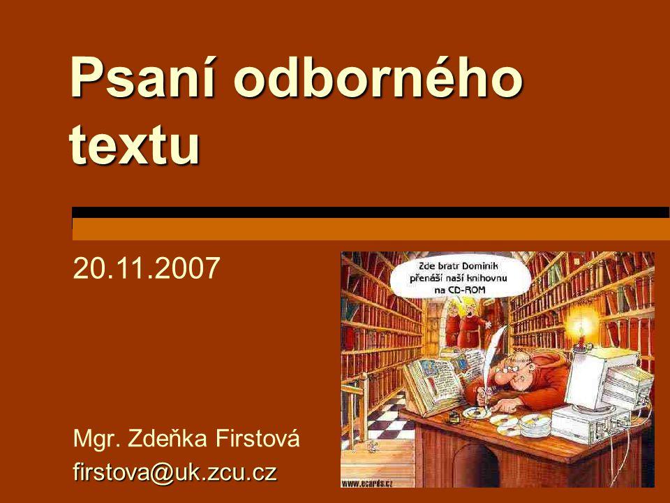 Psaní odborného textu Mgr. Zdeňka Firstováfirstova@uk.zcu.cz 20.11.2007