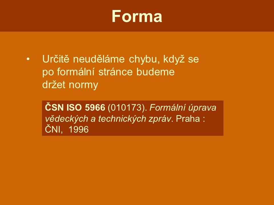 Určitě neuděláme chybu, když se po formální stránce budeme držet normy Forma ČSN ISO 5966 (010173).