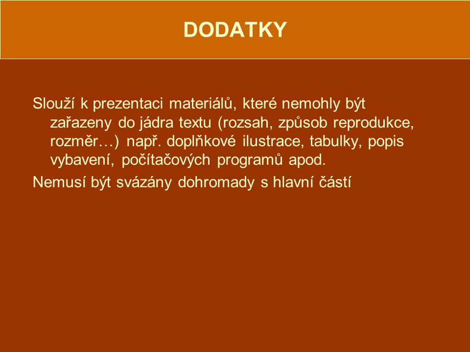 DODATKY Slouží k prezentaci materiálů, které nemohly být zařazeny do jádra textu (rozsah, způsob reprodukce, rozměr…)např.