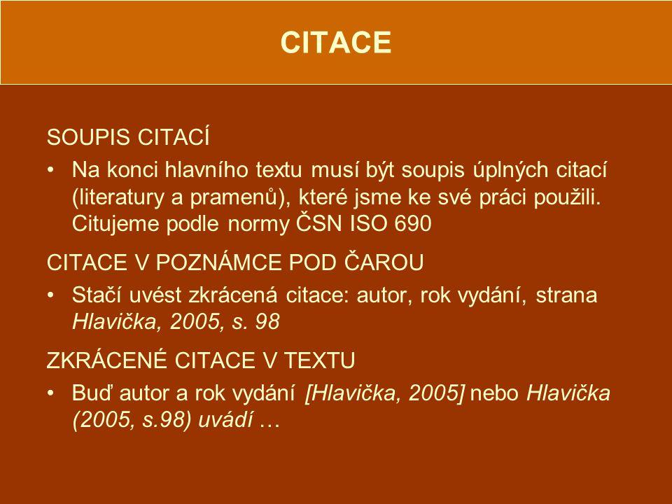 CITACE SOUPIS CITACÍ Na konci hlavního textu musí být soupis úplných citací (literatury a pramenů), které jsme ke své práci použili.