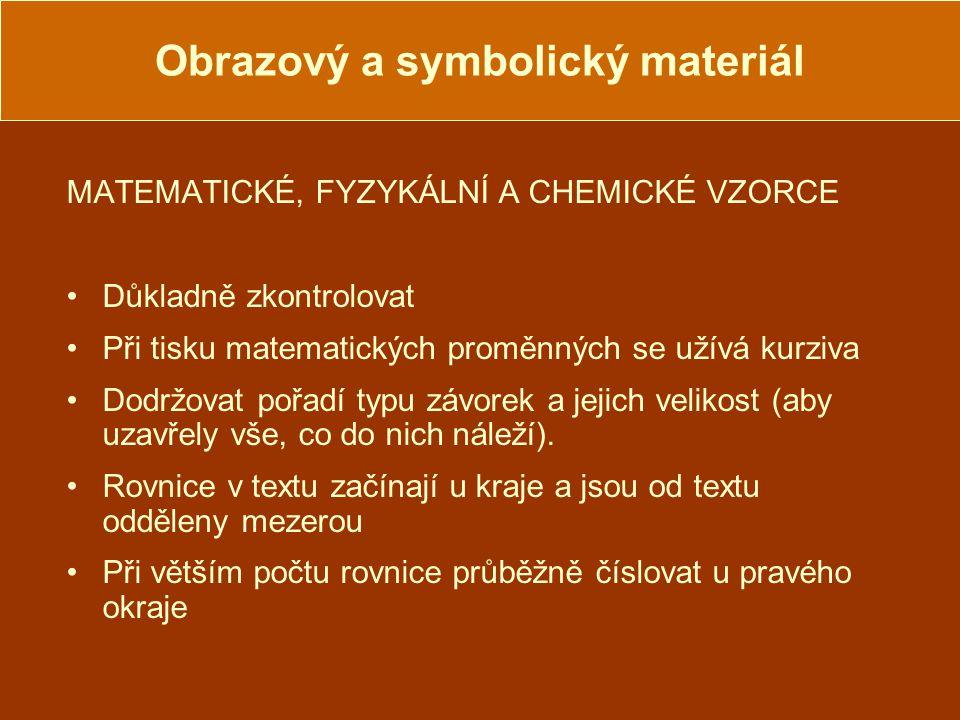 Obrazový a symbolický materiál MATEMATICKÉ, FYZYKÁLNÍ A CHEMICKÉ VZORCE Důkladně zkontrolovat Při tisku matematických proměnných se užívá kurziva Dodržovat pořadí typu závorek a jejich velikost (aby uzavřely vše, co do nich náleží).