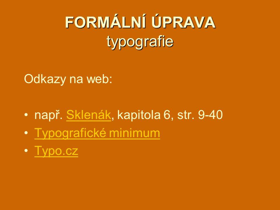 FORMÁLNÍ ÚPRAVA typografie Odkazy na web: např.Sklenák, kapitola 6, str.