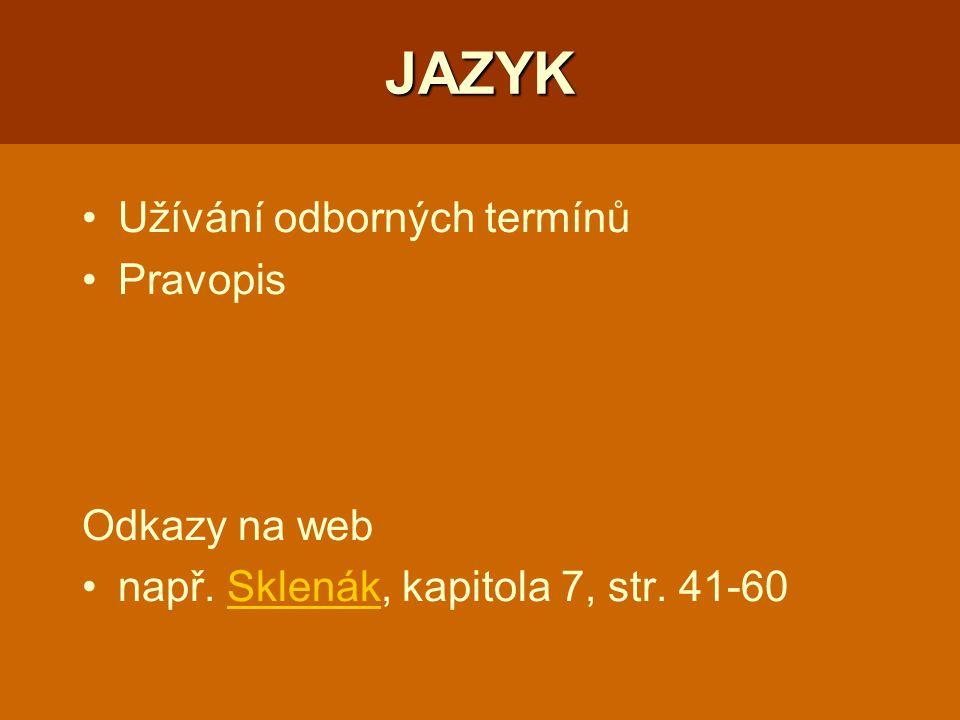 JAZYK Užívání odborných termínů Pravopis Odkazy na web např. Sklenák, kapitola 7, str. 41-60Sklenák