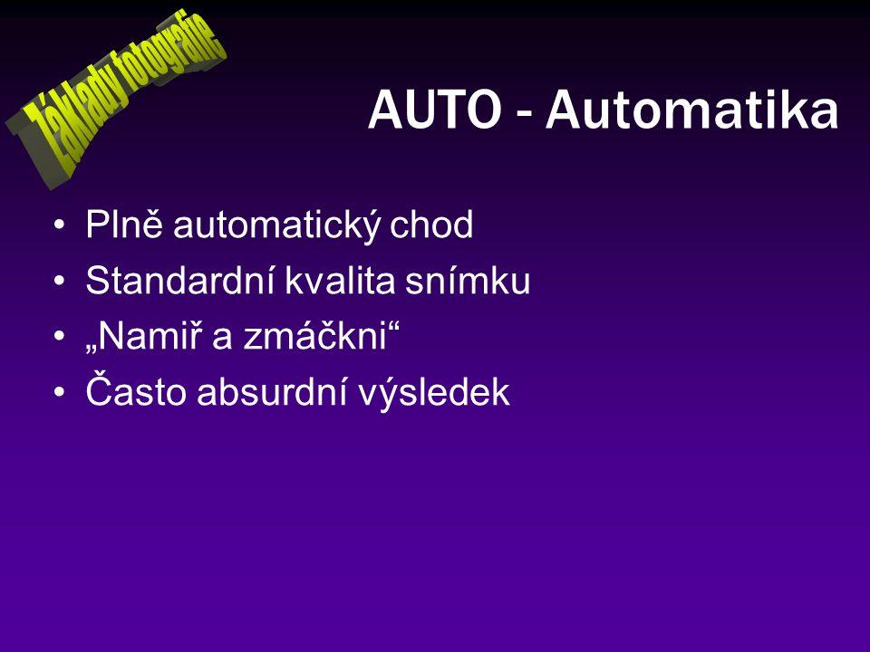 """AUTO - Automatika Plně automatický chod Standardní kvalita snímku """"Namiř a zmáčkni"""" Často absurdní výsledek"""