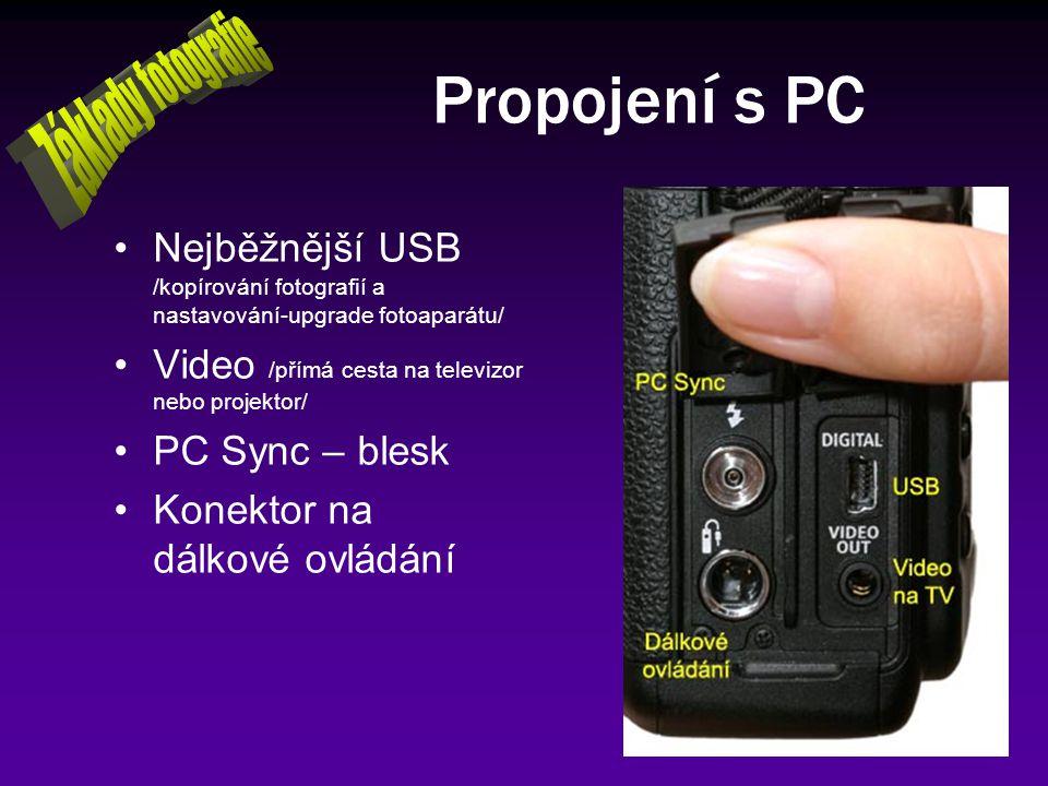 Propojení s PC Nejběžnější USB /kopírování fotografií a nastavování-upgrade fotoaparátu/ Video /přímá cesta na televizor nebo projektor/ PC Sync – ble