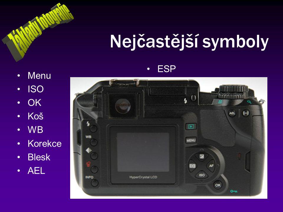 Nejčastější symboly Menu ISO OK Koš WB Korekce Blesk AEL ESP