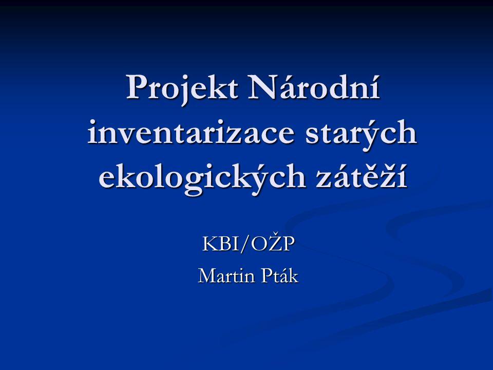 Projekt Národní inventarizace starých ekologických zátěží KBI/OŽP Martin Pták
