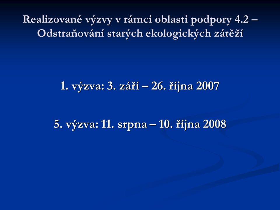 Realizované výzvy v rámci oblasti podpory 4.2 – Odstraňování starých ekologických zátěží 1. výzva: 3. září – 26. října 2007 5. výzva: 11. srpna – 10.
