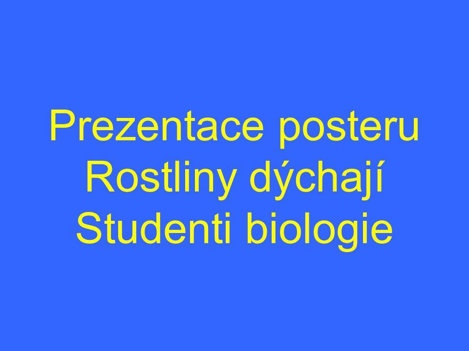 Prezentace posteru Rostliny dýchají Studenti biologie