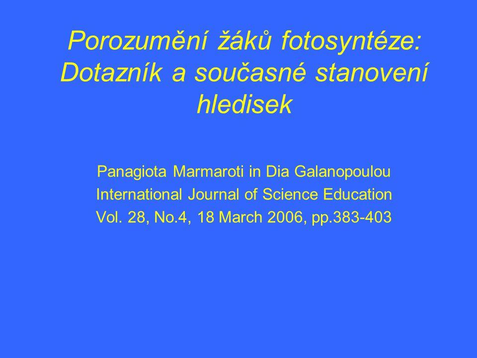 Porozumění žáků fotosyntéze: Dotazník a současné stanovení hledisek Panagiota Marmaroti in Dia Galanopoulou International Journal of Science Education