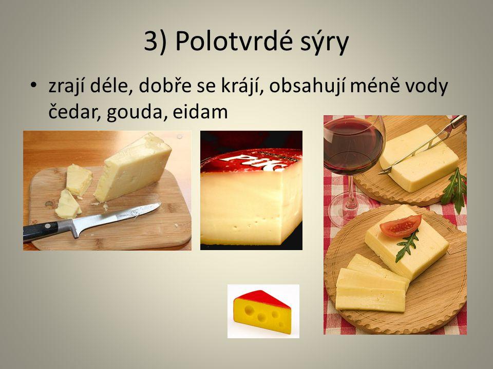 3) Polotvrdé sýry zrají déle, dobře se krájí, obsahují méně vody čedar, gouda, eidam